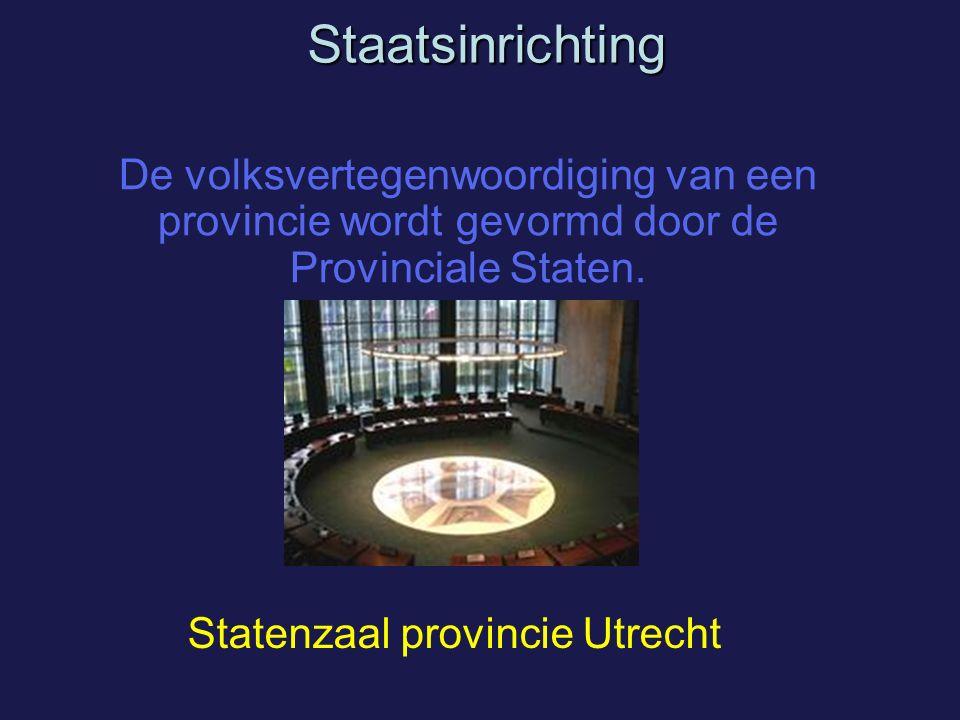 Staatsinrichting De volksvertegenwoordiging van een provincie wordt gevormd door de Provinciale Staten.