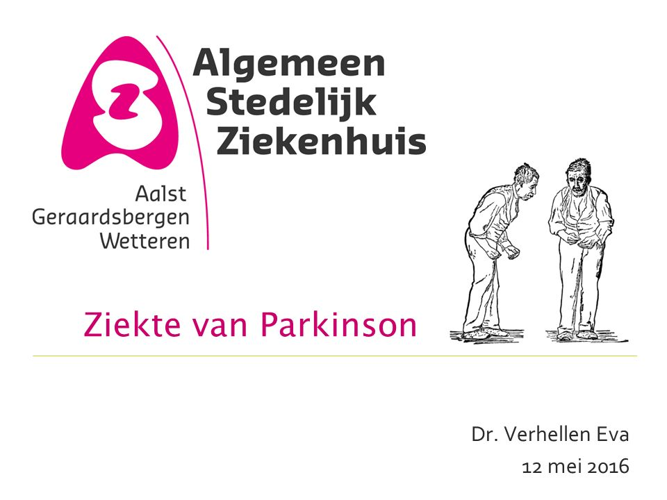 Ziekte van Parkinson Intro slide: Dr. Verhellen Eva 12 mei 2016