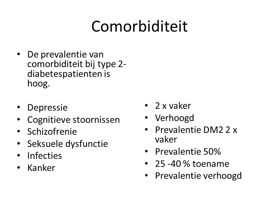 Comorbiditeit De prevalentie van comorbiditeit bij type 2-diabetespatienten is hoog. Depressie. Cognitieve stoornissen.
