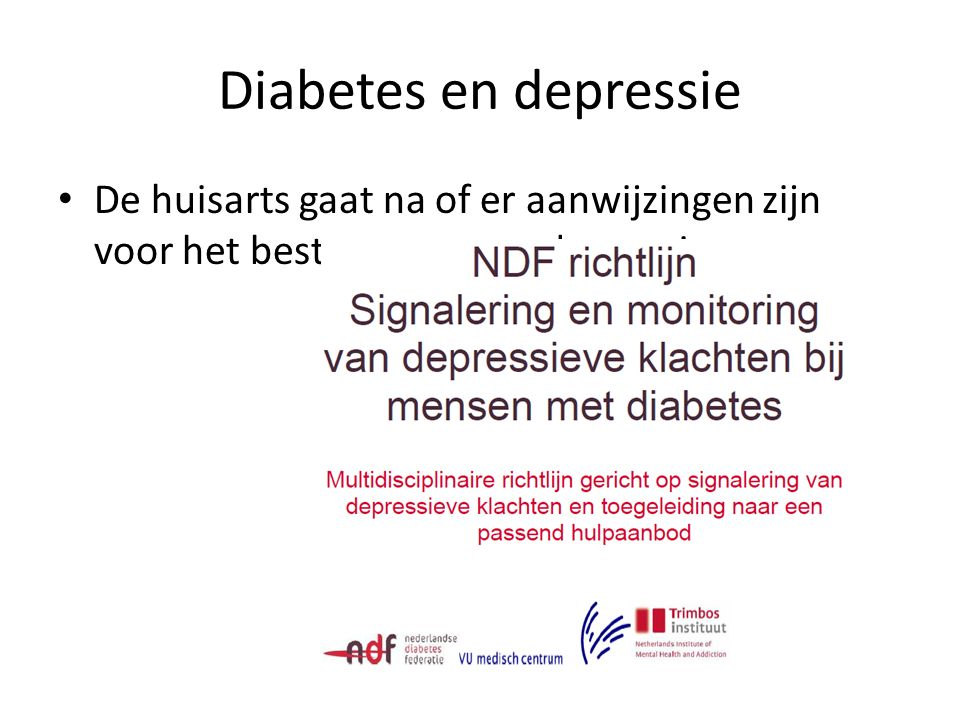 Diabetes en depressie De huisarts gaat na of er aanwijzingen zijn voor het bestaan van een depressie.