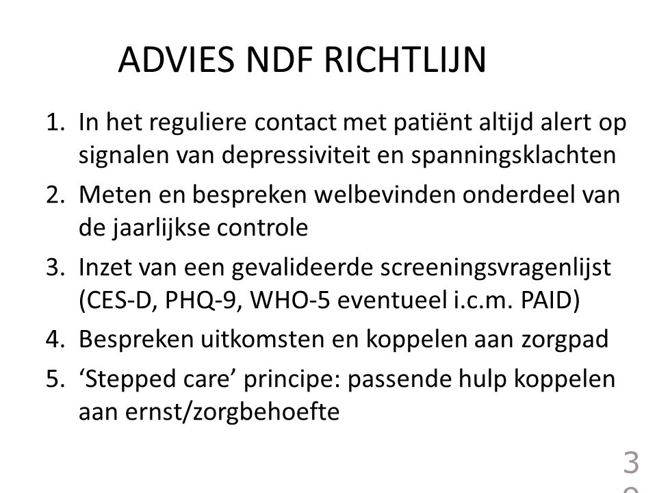 ADVIES NDF RICHTLIJN In het reguliere contact met patiënt altijd alert op signalen van depressiviteit en spanningsklachten.