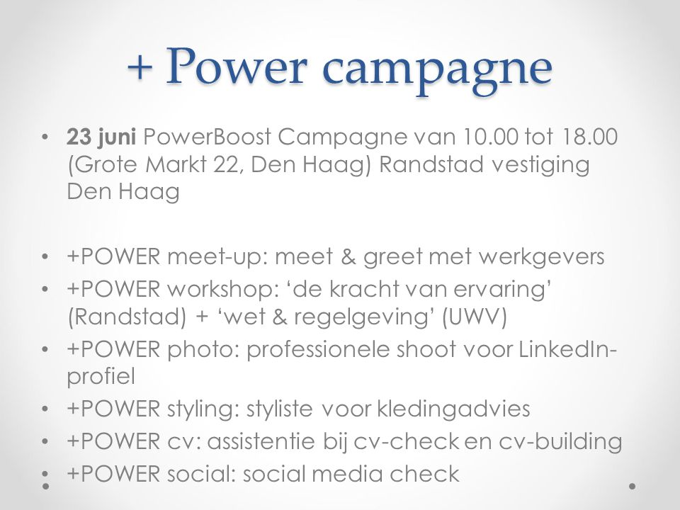 + Power campagne 23 juni PowerBoost Campagne van 10.00 tot 18.00 (Grote Markt 22, Den Haag) Randstad vestiging Den Haag.