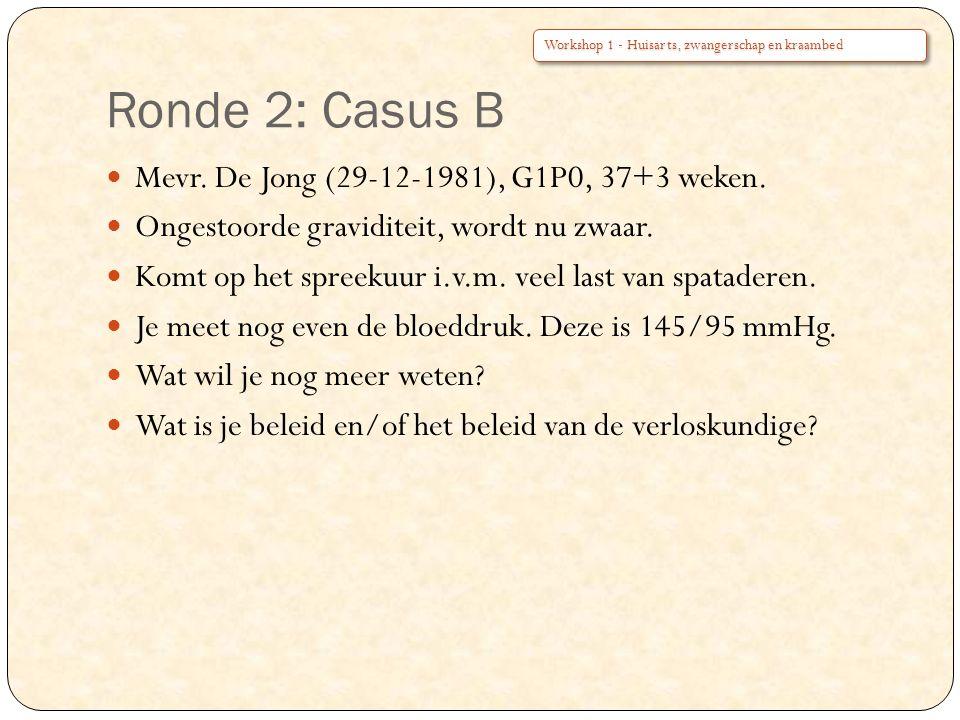 Ronde 2: Casus B Mevr. De Jong (29-12-1981), G1P0, 37+3 weken.