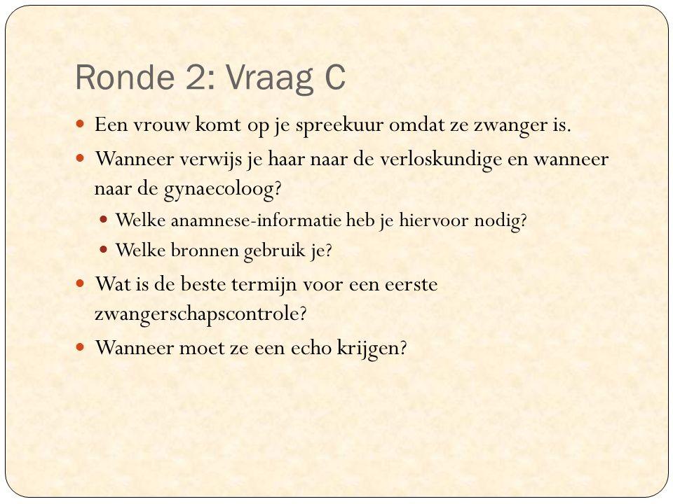 Ronde 2: Vraag C Een vrouw komt op je spreekuur omdat ze zwanger is.