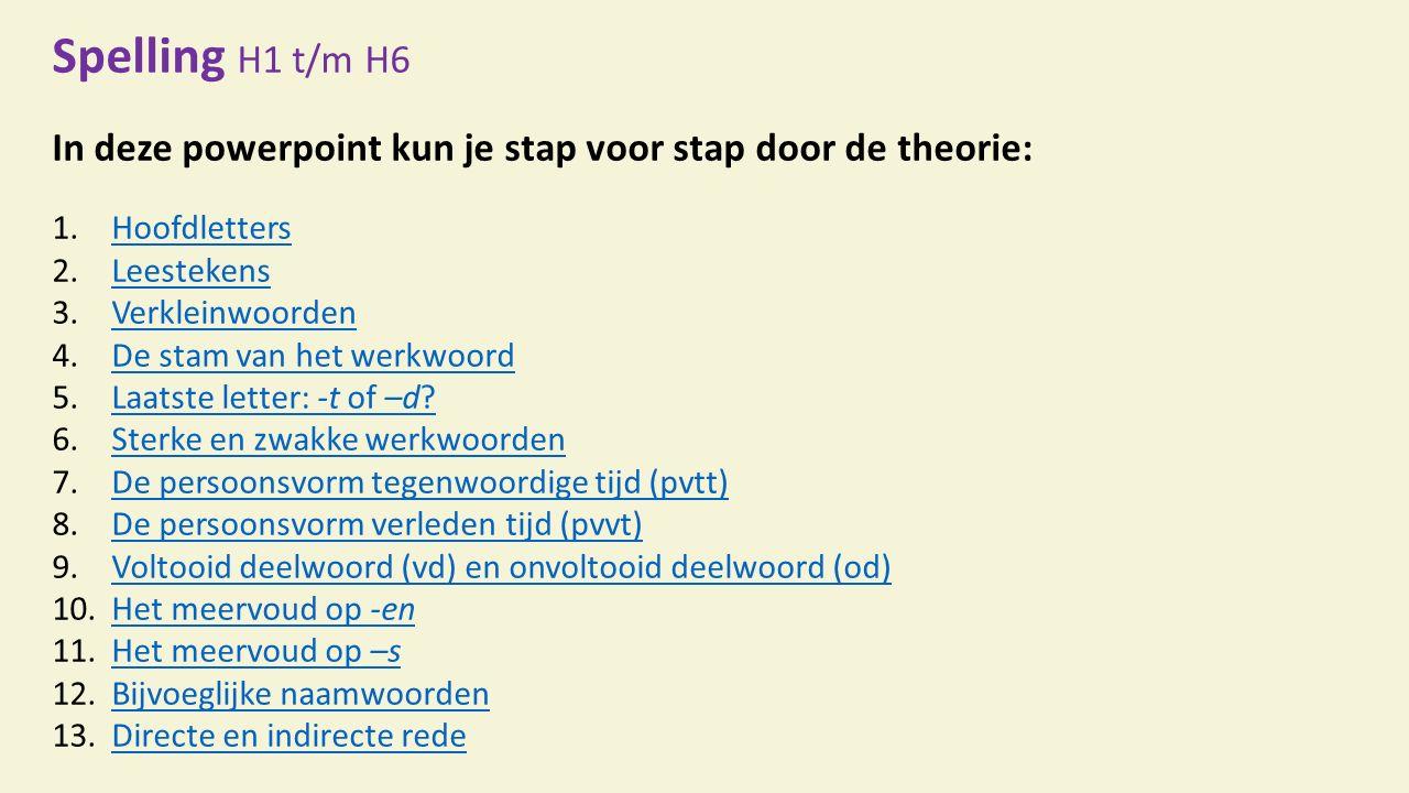 Spelling H1 t/m H6 In deze powerpoint kun je stap voor stap door de theorie: Hoofdletters. Leestekens.