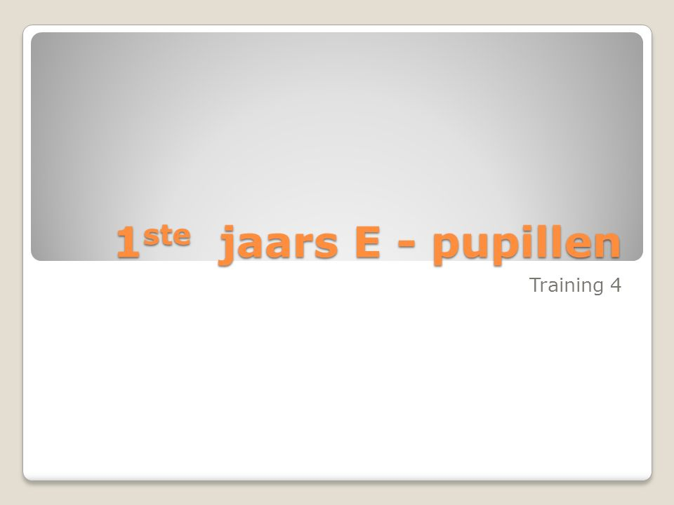 1ste jaars E - pupillen Training 4