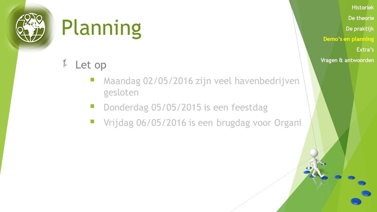 Planning Let op Maandag 02/05/2016 zijn veel havenbedrijven gesloten