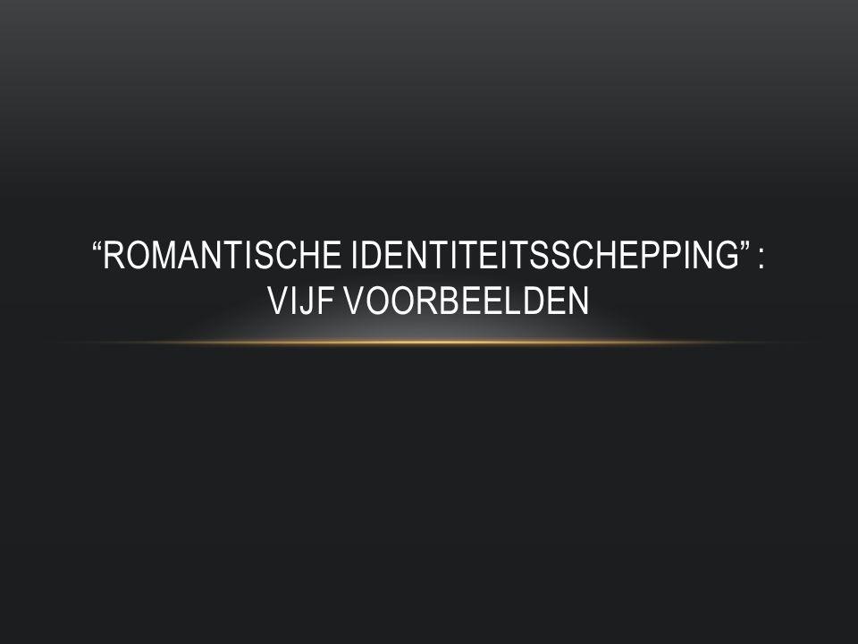 romantische identiteitsschepping : vijf voorbeelden
