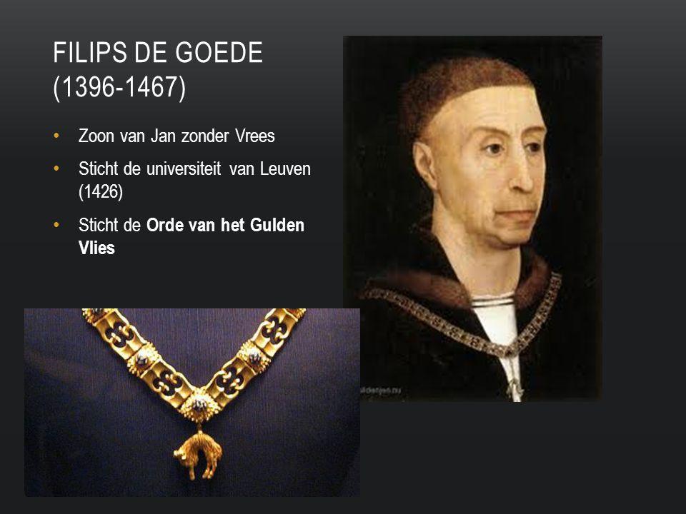 Filips de goede (1396-1467) Zoon van Jan zonder Vrees