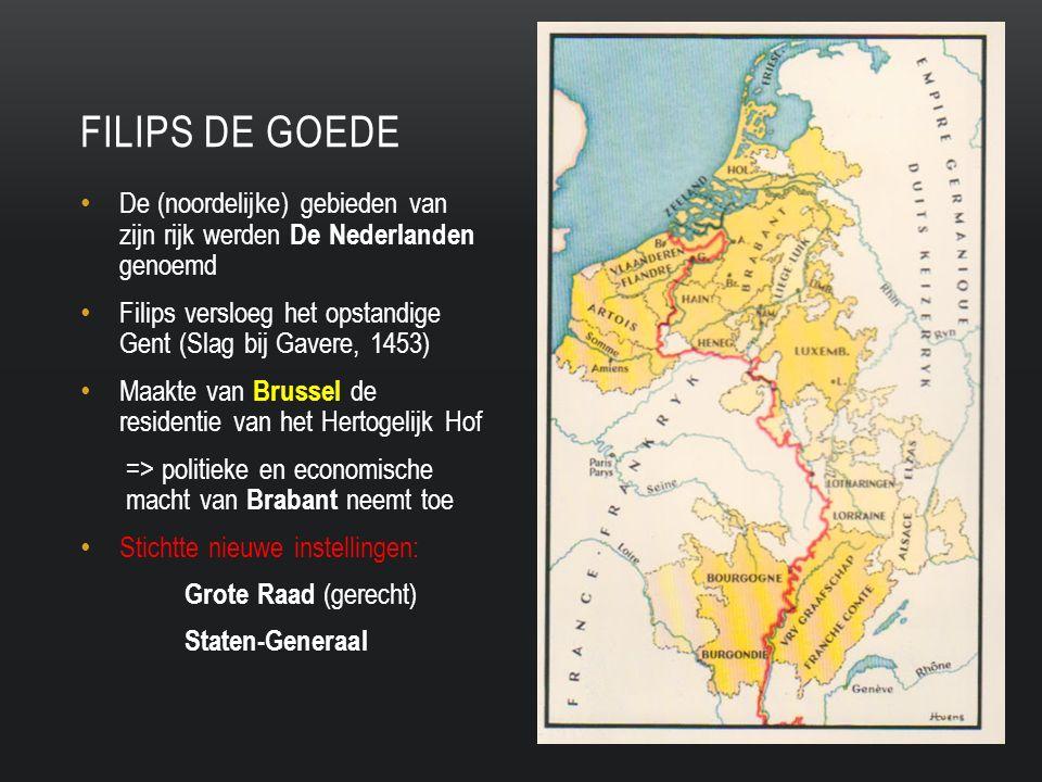 Filips de goede De (noordelijke) gebieden van zijn rijk werden De Nederlanden genoemd.