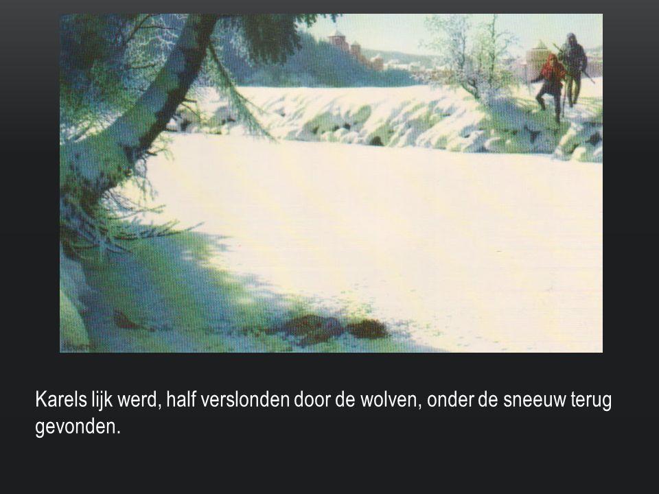 Karels lijk werd, half verslonden door de wolven, onder de sneeuw terug gevonden.