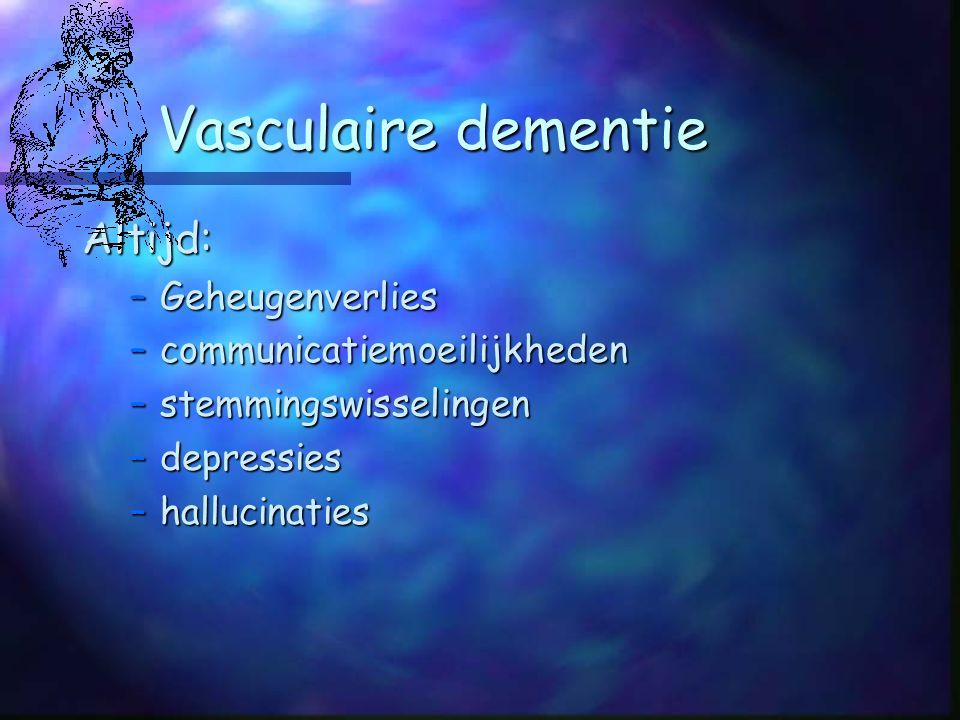 Vasculaire dementie Altijd: Geheugenverlies communicatiemoeilijkheden