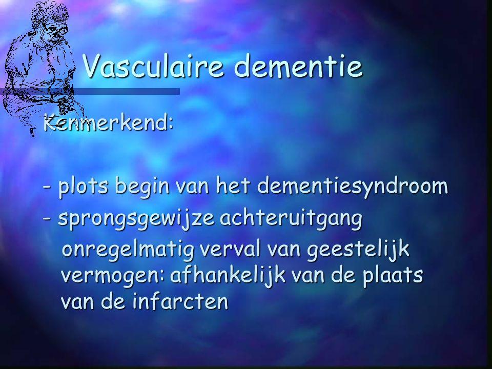Vasculaire dementie Kenmerkend: - plots begin van het dementiesyndroom