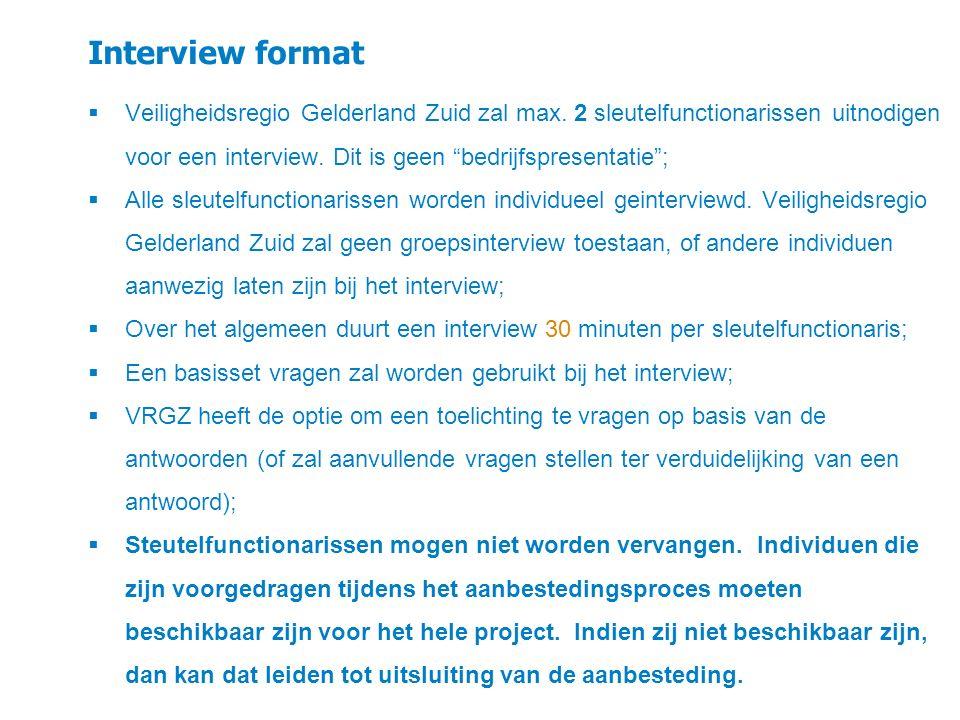 Interview format Veiligheidsregio Gelderland Zuid zal max. 2 sleutelfunctionarissen uitnodigen voor een interview. Dit is geen bedrijfspresentatie ;