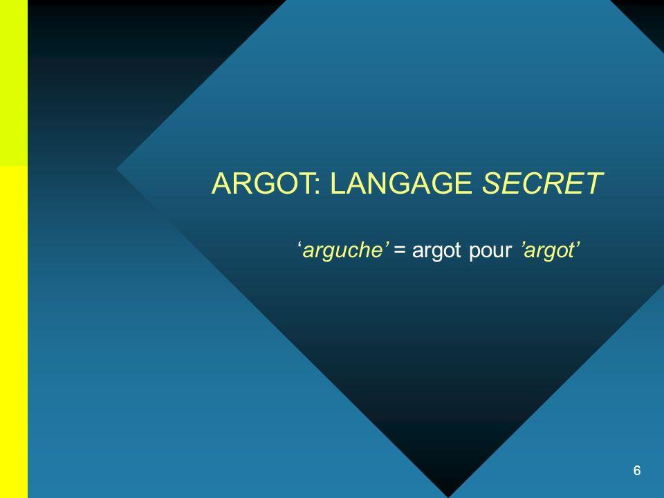 ARGOT: LANGAGE SECRET 'arguche' = argot pour 'argot'