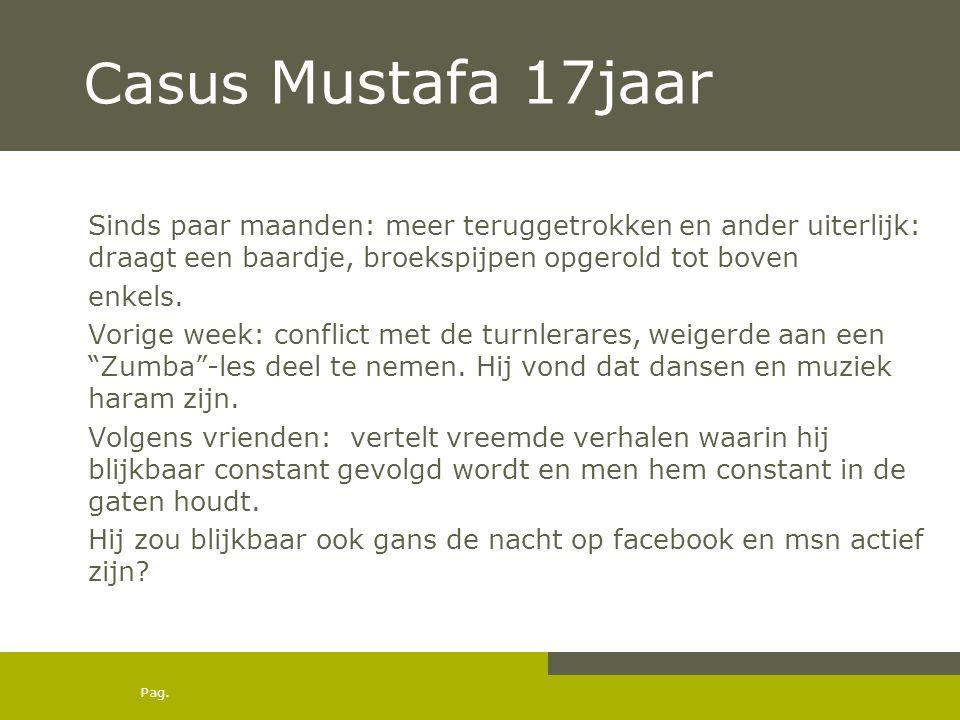Casus Mustafa 17jaar Sinds paar maanden: meer teruggetrokken en ander uiterlijk: draagt een baardje, broekspijpen opgerold tot boven.