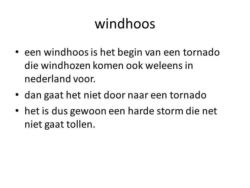 windhoos een windhoos is het begin van een tornado die windhozen komen ook weleens in nederland voor.