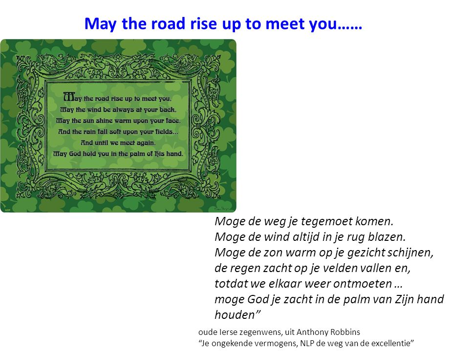 May the road rise up to meet you……