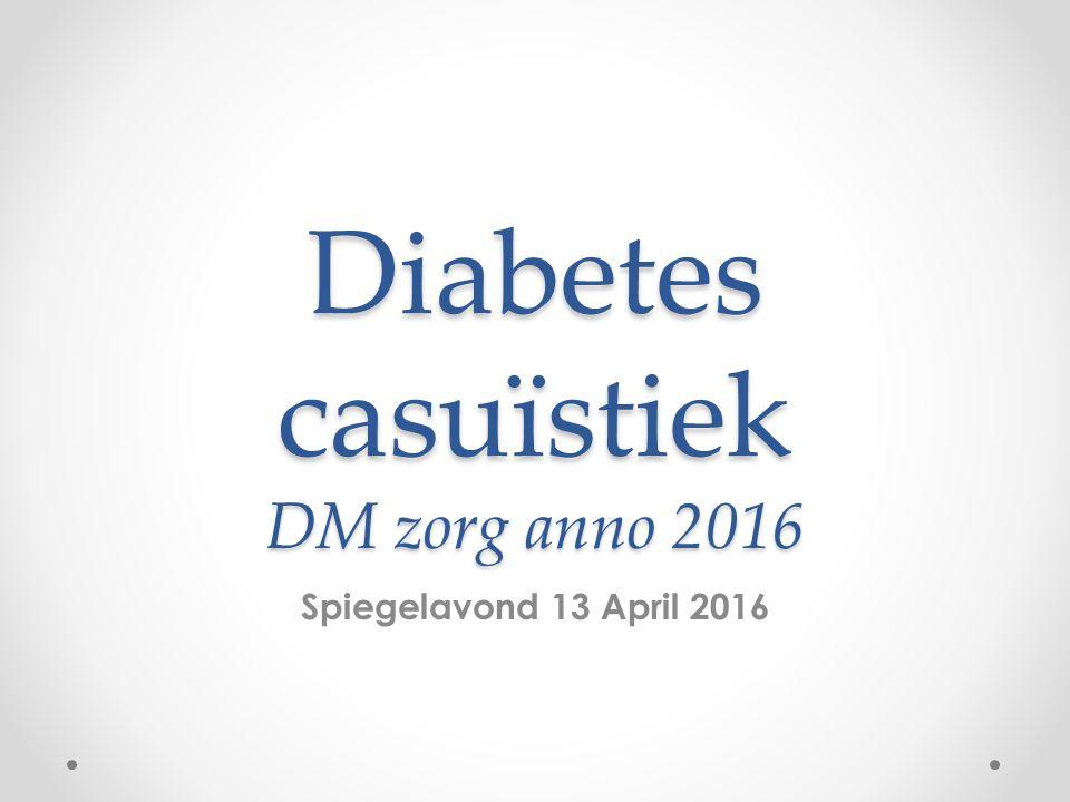 Diabetes casuïstiek DM zorg anno 2016