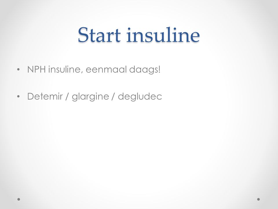 Start insuline NPH insuline, eenmaal daags!