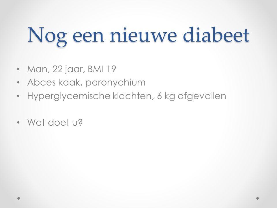 Nog een nieuwe diabeet Man, 22 jaar, BMI 19 Abces kaak, paronychium