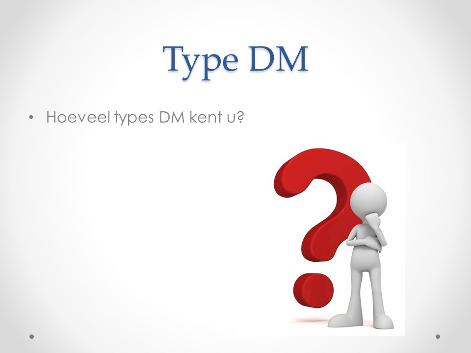 Type DM Hoeveel types DM kent u