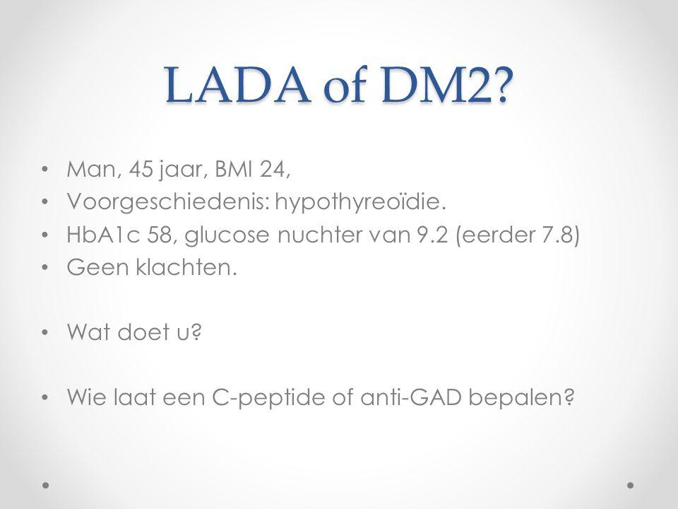LADA of DM2 Man, 45 jaar, BMI 24, Voorgeschiedenis: hypothyreoïdie.
