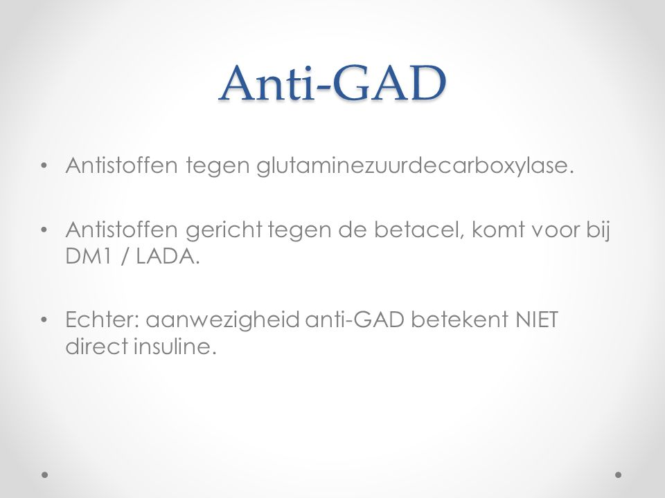 Anti-GAD Antistoffen tegen glutaminezuurdecarboxylase.