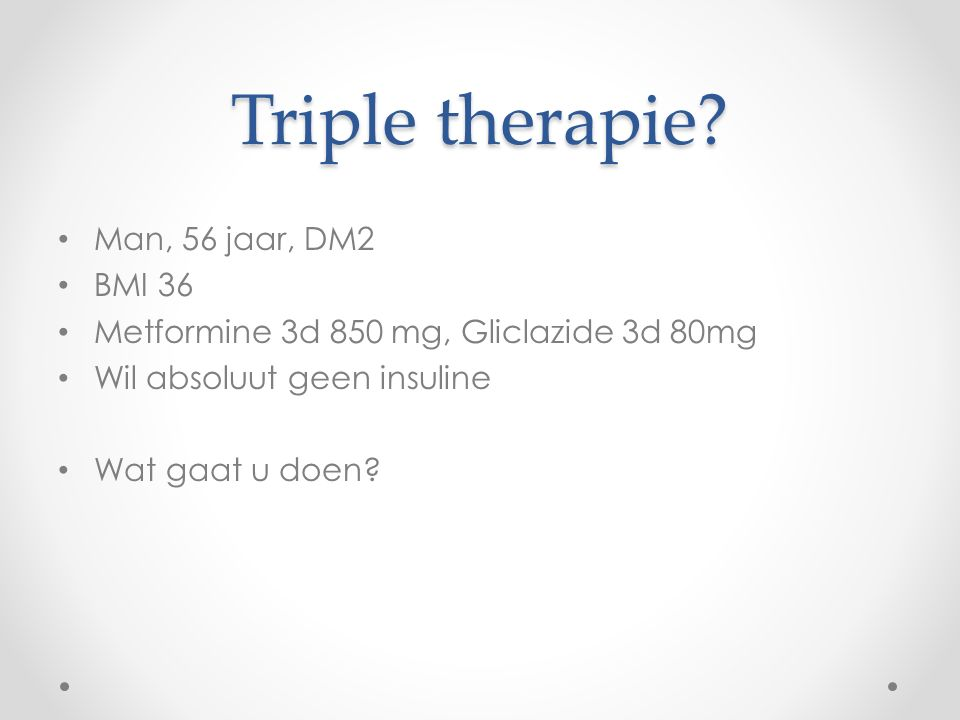 Triple therapie Man, 56 jaar, DM2 BMI 36