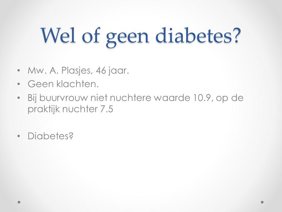 Wel of geen diabetes Mw. A. Plasjes, 46 jaar. Geen klachten.