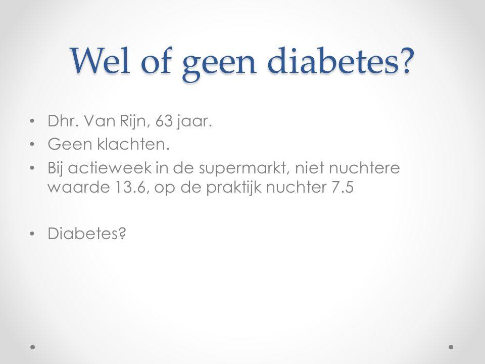Wel of geen diabetes Dhr. Van Rijn, 63 jaar. Geen klachten.