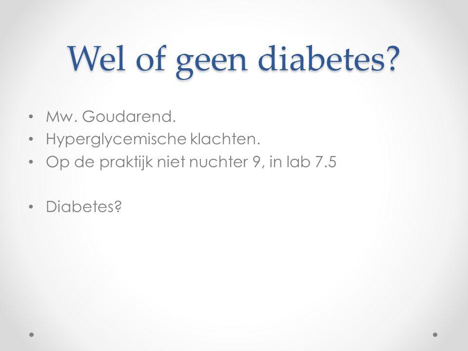 Wel of geen diabetes Mw. Goudarend. Hyperglycemische klachten.