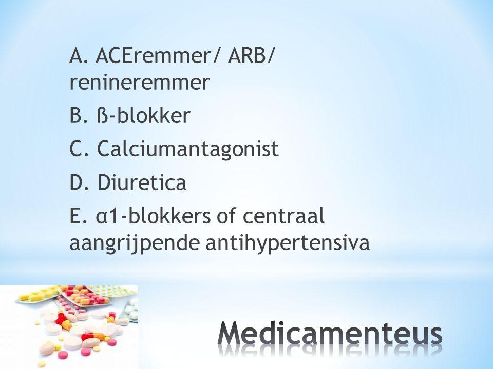 Medicamenteus A. ACEremmer/ ARB/ renineremmer B. ß-blokker