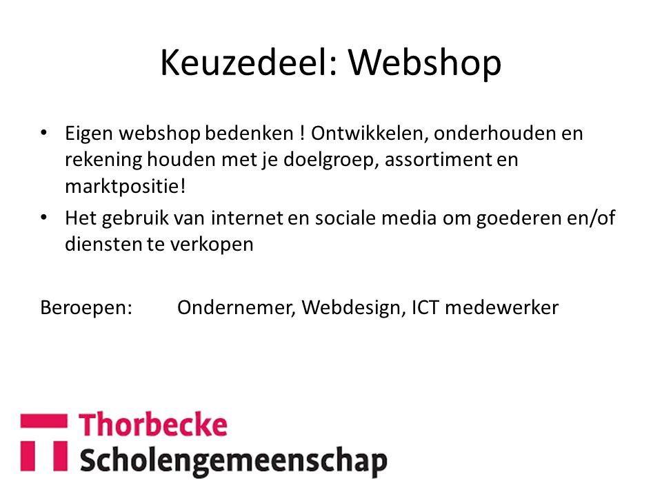 Keuzedeel: Webshop Eigen webshop bedenken ! Ontwikkelen, onderhouden en rekening houden met je doelgroep, assortiment en marktpositie!