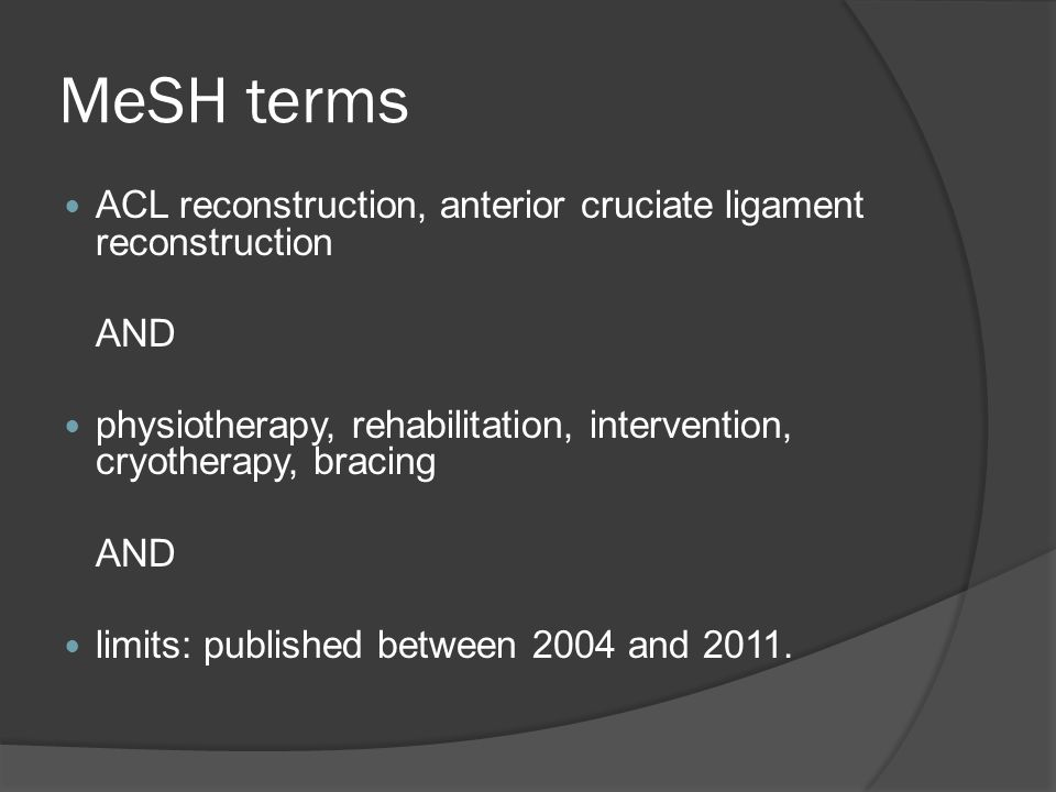 MeSH terms ACL reconstruction, anterior cruciate ligament reconstruction. AND. physiotherapy, rehabilitation, intervention, cryotherapy, bracing.