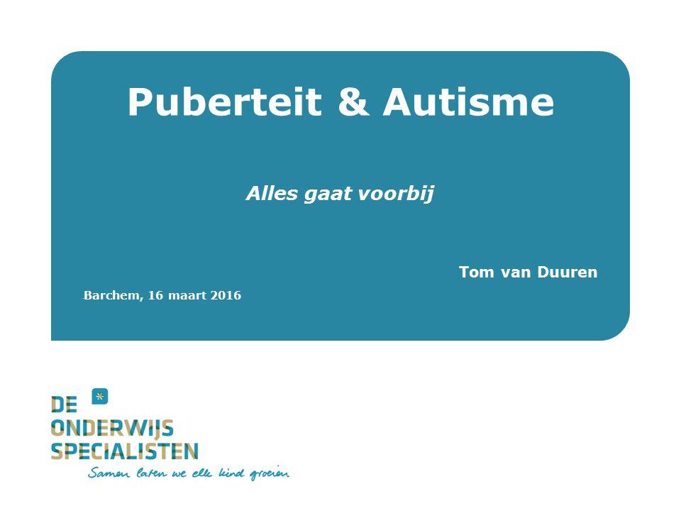 Puberteit & Autisme Alles gaat voorbij Tom van Duuren