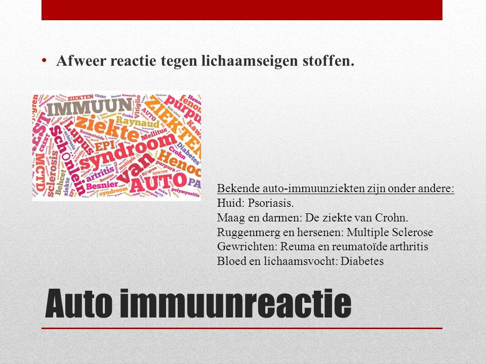 Auto immuunreactie Afweer reactie tegen lichaamseigen stoffen.