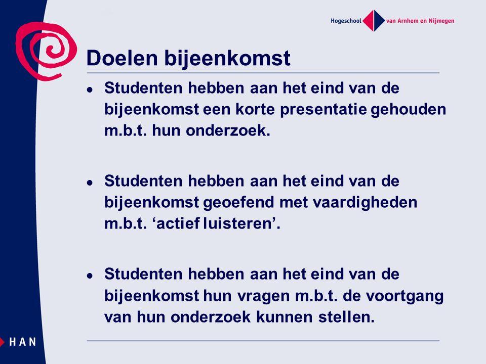 Doelen bijeenkomst Studenten hebben aan het eind van de bijeenkomst een korte presentatie gehouden m.b.t. hun onderzoek.