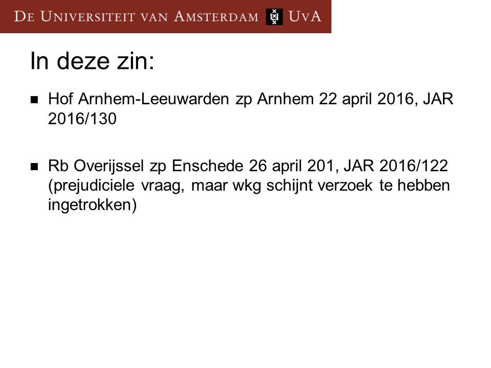 In deze zin: Hof Arnhem-Leeuwarden zp Arnhem 22 april 2016, JAR 2016/130.