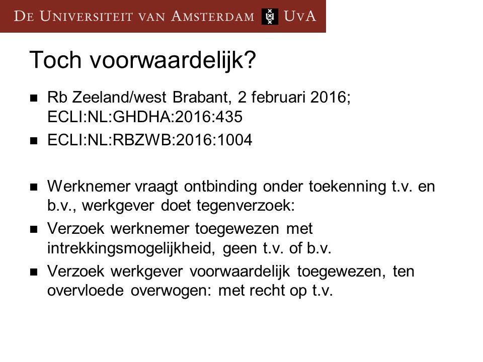 Toch voorwaardelijk Rb Zeeland/west Brabant, 2 februari 2016; ECLI:NL:GHDHA:2016:435. ECLI:NL:RBZWB:2016:1004.
