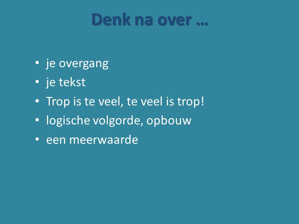 Denk na over … je overgang je tekst Trop is te veel, te veel is trop!
