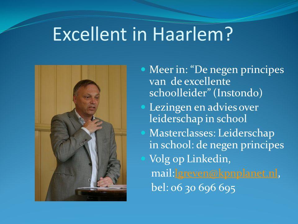 Excellent in Haarlem Meer in: De negen principes van de excellente schoolleider (Instondo) Lezingen en advies over leiderschap in school.