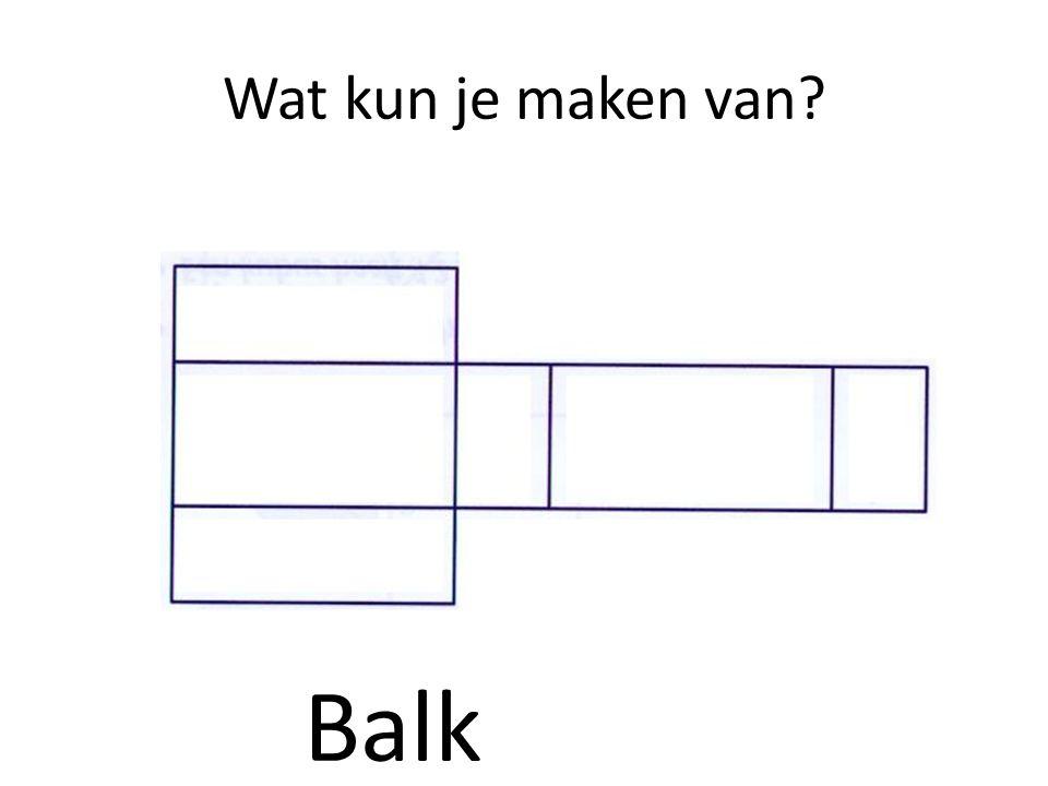 Wat kun je maken van Balk