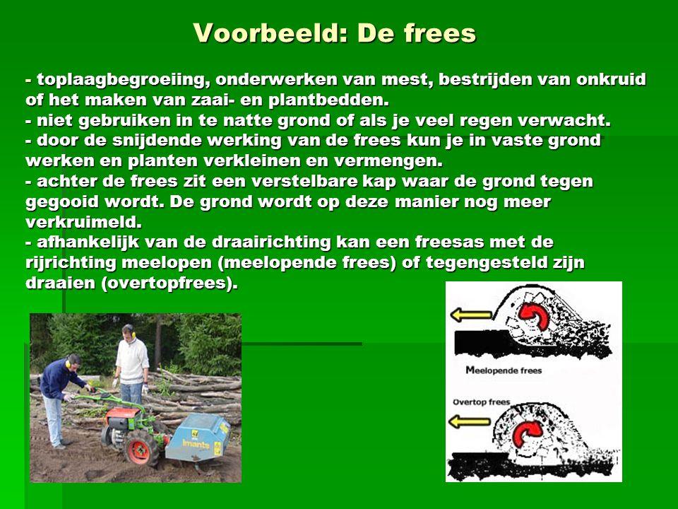 Voorbeeld: De frees - toplaagbegroeiing, onderwerken van mest, bestrijden van onkruid of het maken van zaai- en plantbedden.