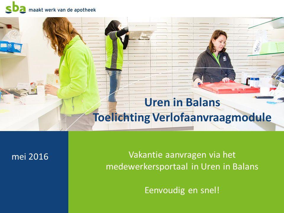 Uren in Balans Toelichting Verlofaanvraagmodule Vakantie aanvragen via het medewerkersportaal in Uren in Balans Eenvoudig en snel!