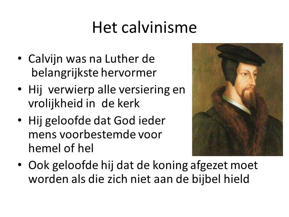 Het calvinisme Calvijn was na Luther de belangrijkste hervormer