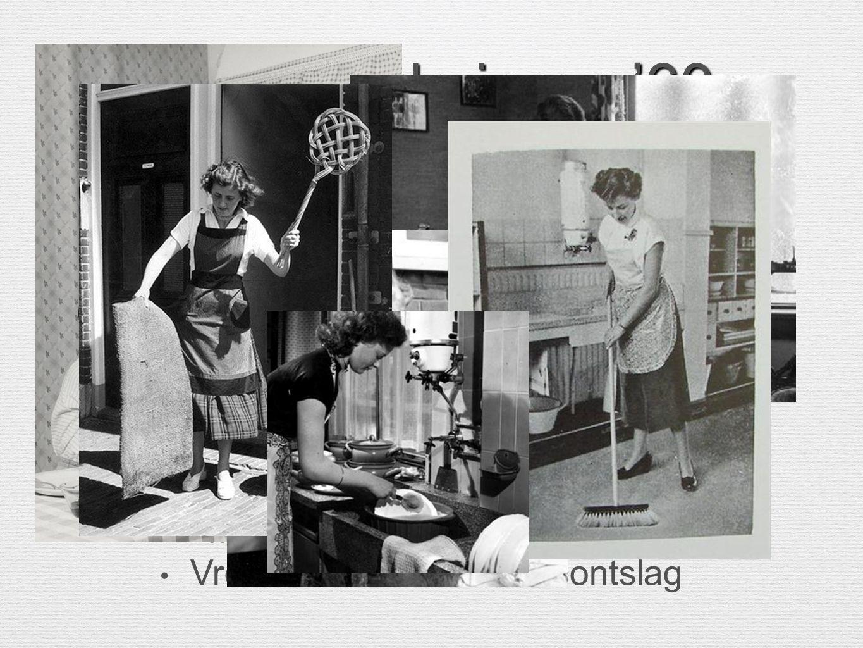 Vrouw in de jaren '60 Rollenpatroon Man vrouw = Vast
