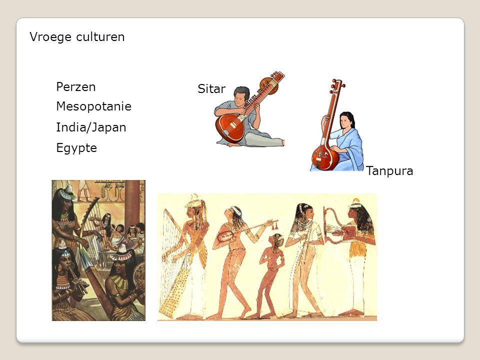 Vroege culturen Perzen Sitar Mesopotanie India/Japan Egypte Tanpura