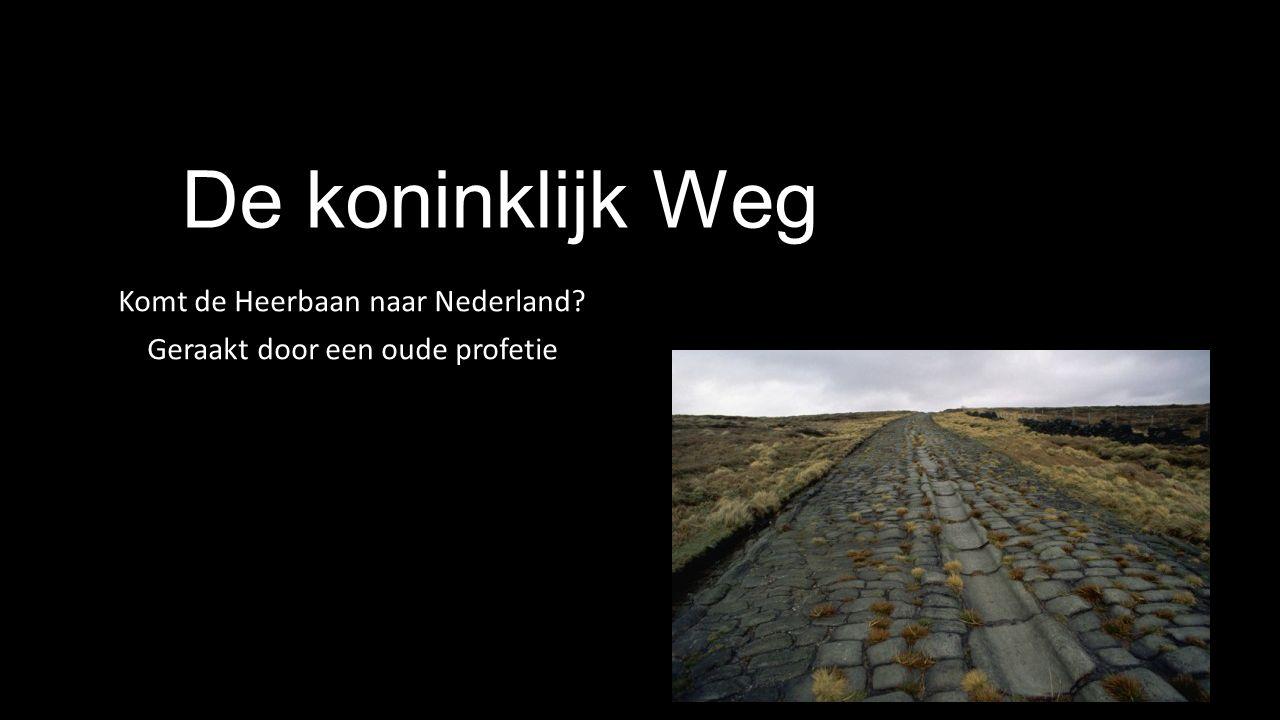 Komt de Heerbaan naar Nederland Geraakt door een oude profetie