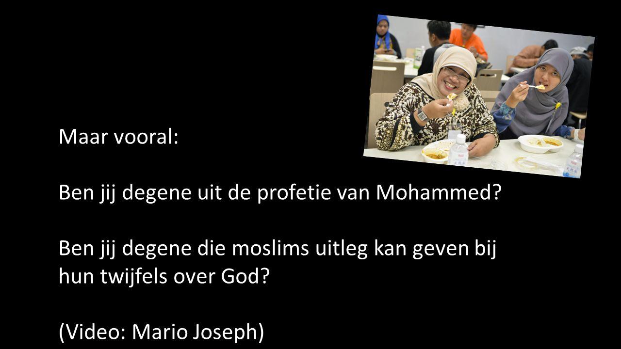 Maar vooral: Ben jij degene uit de profetie van Mohammed Ben jij degene die moslims uitleg kan geven bij hun twijfels over God